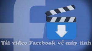 cách tải video trên facebook về máy tính 2018