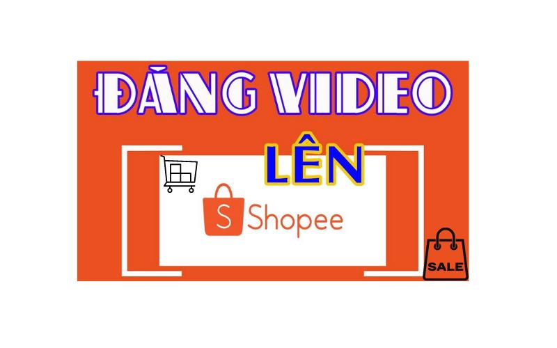 Đăng tải video sản phẩm trên shopee